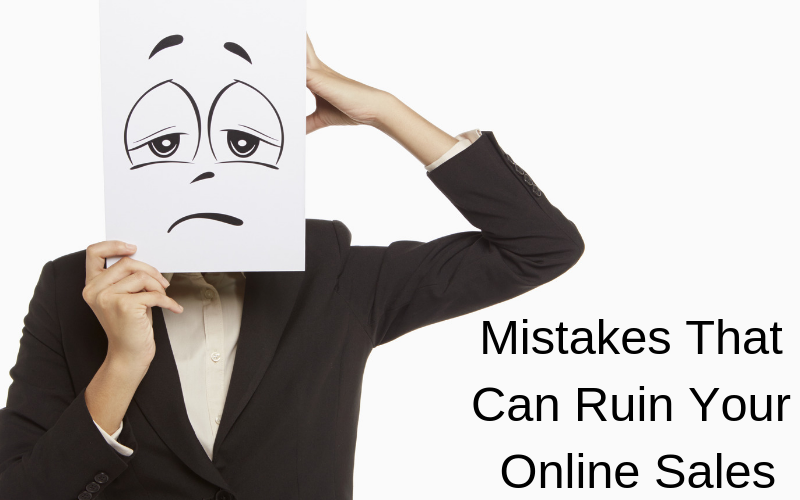 Mistakes That Can Ruin Your Online Sales